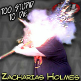 Too Stupid To Die's Zacharias Holmes